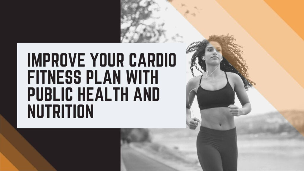 Improve Your Cardio Fitness Plan With Public Health And Nutrition