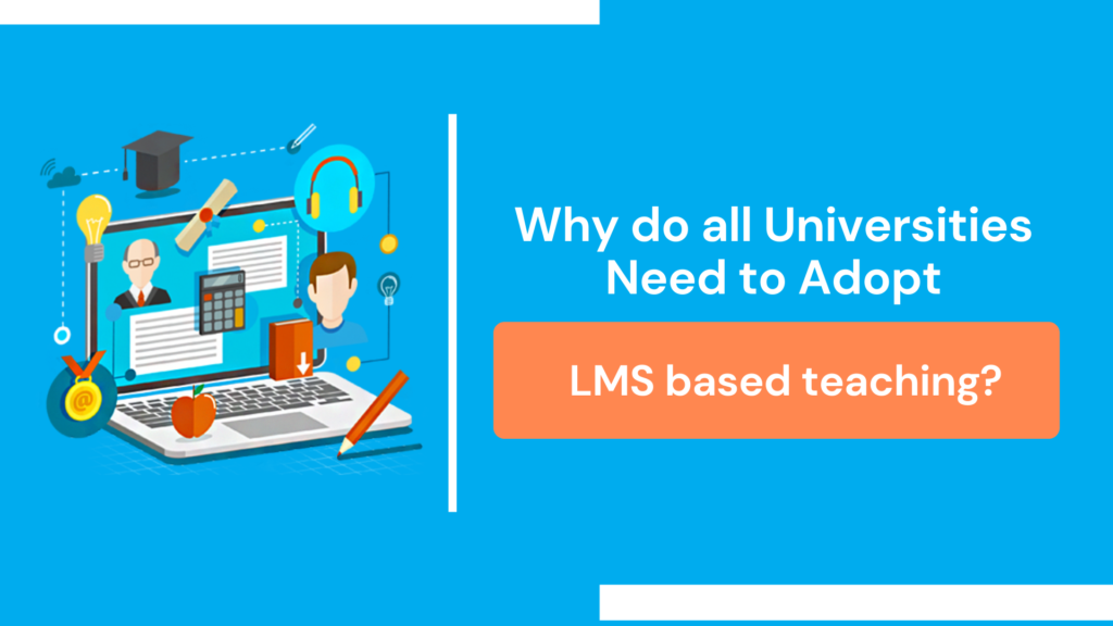 Why do all Universities need to adopt LMS based teaching?