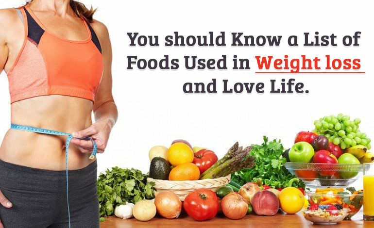 You should know a list of foods used in weight loss and love life.