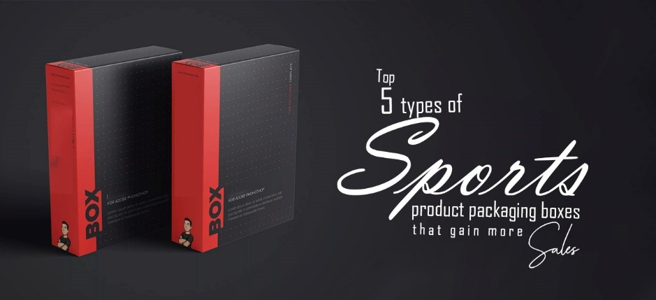 Top 5 types of sports product packaging boxes that gain more sales
