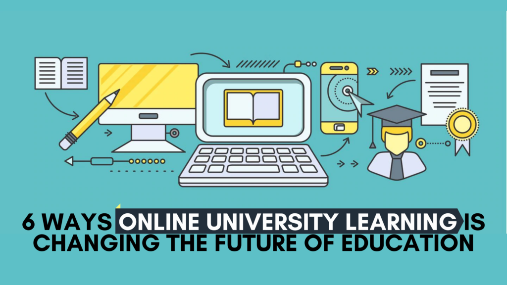 6 ways Online University Learning is changing the future of education