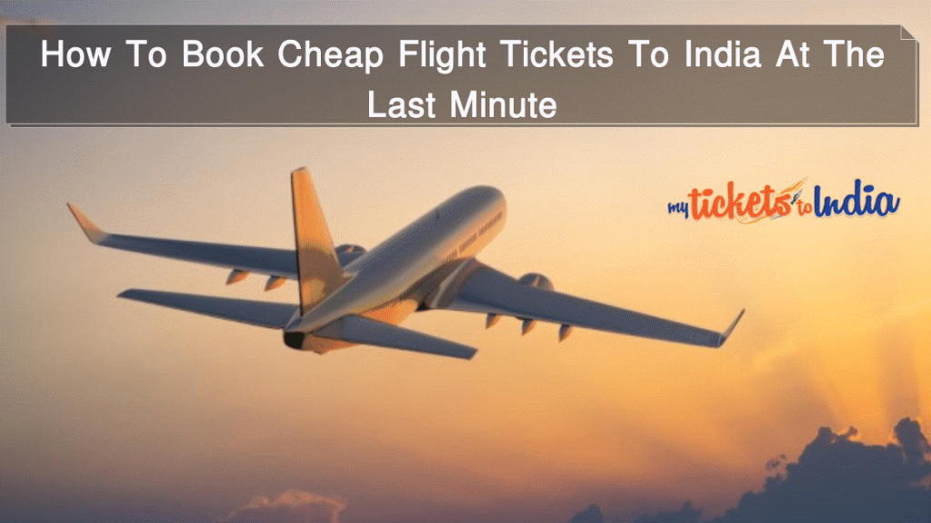How To Book Cheap Flight Tickets To India At The Last Minute